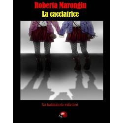 """""""La cacciatrice"""", autore """"Roberta Marongiu"""""""