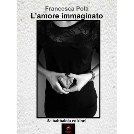 """""""L'amore immaginato"""", di Francesca Pola"""